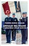 Pierre-Marie Giraud - Arnaud Beltrame - L'héroïsme pour servir.