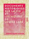 Pierre-Marie Gonon - Documents historiques sur la vie et les mœurs de Louise Labé.