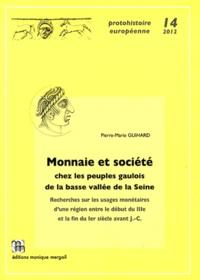 Pierre-Marie Guihard - Monnaie et société chez les peuples gaulois de la basse vallée de la Seine - Recherches sur les usages monétaires d'une région entre le début du IIIe et la fin du Ier siècle avant J-C.