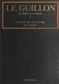 Pierre-Marie Guillon et  Collectif - La défense de vos intérêts (5). Comment faire bon ménage avec l'impôt.