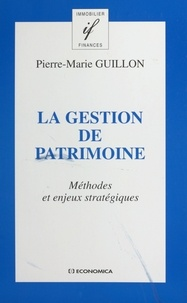 Pierre-Marie Guillon - La gestion de patrimoine - Méthodes et enjeux stratégiques.