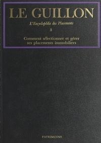 Pierre-Marie Guillon et  Collectif - La nouvelle encyclopédie des placements (3). Comment sélectionner et gérer ses placements immobiliers.