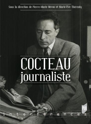 Pierre-Marie Héron et Marie-Eve Thérenty - Cocteau journaliste.