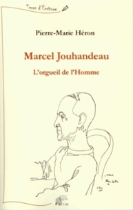 Pierre-Marie Héron - Marcel Jouhandeau - L'orgueil de l'homme.