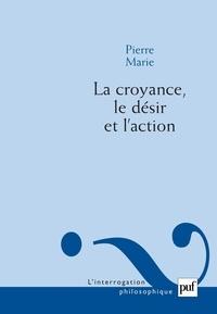 Pierre Marie - La croyance, le désir et l'action.