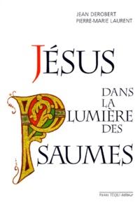 Pierre-Marie Laurent et Jean Derobert - Jésus dans la lumière des Psaumes.