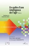 Pierre-Marie Mesnier et Christophe Vandernotte - En quête d'une intelligence de l'agir - Tome 1 : Practiciens en recherche-action.