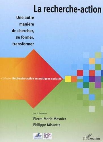 Pierre-Marie Mesnier et Philippe Missotte - La recherche-action - Une autre manière de chercher, se former, transformer.