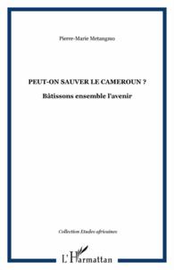 Peut-on sauver le Cameroun ? - Bâtissons ensemble lavenir.pdf