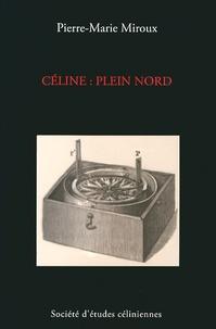 Pierre-Marie Miroux - Céline : plein Nord.