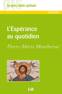 Pierre-Marie Montherrat - L'Espérance au quotidien.