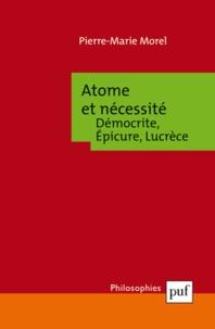 Pierre-Marie Morel - Atome et nécessité - Démocrite, Epicure, Lucrèce.