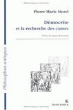 Pierre-Marie Morel - Démocrite et la recherche des causes.