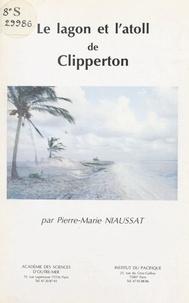 Pierre-Marie Niaussat et  Académie des sciences d'outre- - Le lagon et l'atoll de Clipperton.