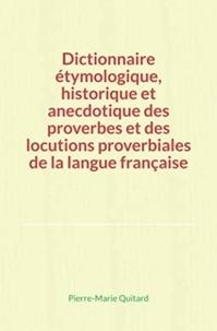 Pierre-Marie Quitard - Dictionnaire étymologique, historique et anecdotique des proverbes et des locutions proverbiales de la langue française.