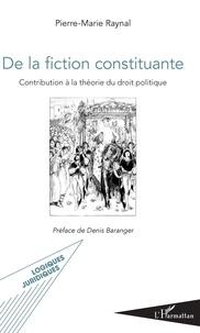 EBook gratuit De la fiction constituante  - Contribution à la théorie du droit politique RTF par Pierre-Marie Raynal 9782140142482