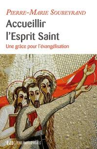 Pierre-Marie Soubeyrand - Accueillir l'Esprit Saint - Une grâce pour l'évangélisation.