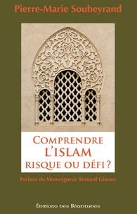 Pierre-Marie Soubeyrand - Comprendre l'Islam, risque ou défi ?.