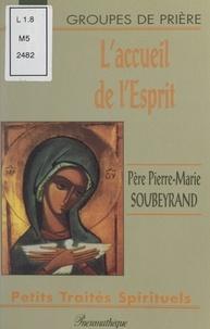 Pierre-Marie Soubeyrand - L'accueil de l'esprit.