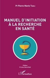 Pierre Marie Tebeu - Manuel d'initiation à la recherche en santé.