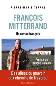 Pierre-Marie Terral - François Mitterand - Un roman français.