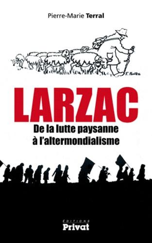 Pierre-Marie Terral - Larzac de la lutte paysanne à l'altermondialisme.