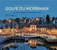 Pierre-Marie Terral et Arnaud Späni - Parc naturel régional du Golfe du Morbihan - Là où s'entrelacent la terre et la mer.