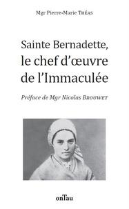 Pierre-Marie Théas - Sainte Bernadette, le chef d'oeuvre de l'Immaculée.