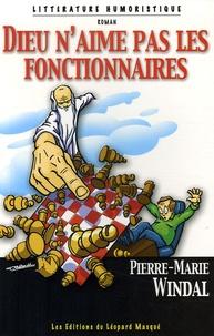 Pierre-Marie Windal - Dieu n'aime pas les fonctionnaires.