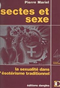 Pierre Mariel et Michel Mille - Sectes et sexe - La sexualité dans l'ésotérisme traditionnel.