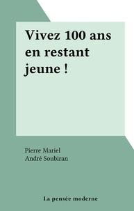 Pierre Mariel et André Soubiran - Vivez 100 ans en restant jeune !.
