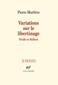 Pierre Marlière - Variations sur le libertinage - Ovide et Sollers.