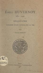 Pierre Marot - Émile Duvernoy, 1861-1942 - Bibliographie précédée d'une notice sur sa vie.