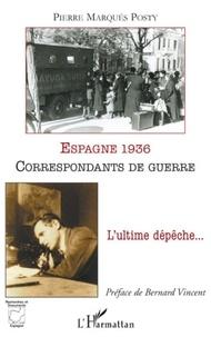 Pierre Marqués Posty - Espagne 1936 correspondants de guerre - L'ultime dépêche....