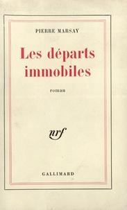 Pierre Marsay - Les départs immobiles.