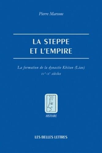 Pierre Marsone - La steppe et l'empire - La formation de la dynastie Khitan (Liao) IVe-Xe siècle.