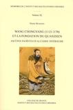 Pierre Marsone - Wang Chongyang (1113-1170) et la fondation du Quanzhen - Ascètes taoïstes et alchimie intérieure.
