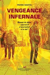 Pierre Martel - Vengeance infernale - Blessé ou déçu, saura-t-il se raccrocher à la vie?.