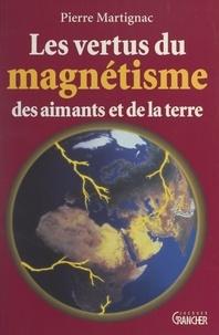 Pierre Martignac et J.-C. de Tymowski - Les vertus du magnétisme des aimants et de la Terre.