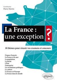 Pierre Martin - La France : une exception ? - 10 thèmes pour réussir vos examens et concours.