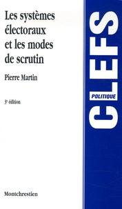 Les systèmes électoraux et les modes de scrutin - Pierre Martin |