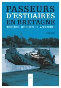 Pierre Martin - Passeurs d'estuaires en Bretagne - Portraits, histoires et anecdotes.