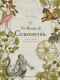 Un monde de curiosités- L'Histoire naturelle d'Elie Richard (1700) - Pierre Martin pdf epub