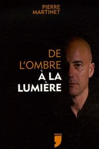 Pierre Martinet - De l'ombre à la lumière.