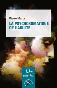 Pierre Marty - La psychosomatique de l'adulte.