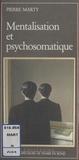 Pierre Marty - Mentalisation et psychosomatique.