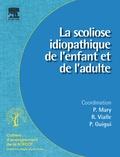 Pierre Mary et Raphaël Vialle - La scoliose idiopathique de l'enfant et de l'adulte.