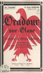 Pierre Masfrand et Guy Pauchou - Oradour-sur-Glane, vision d'épouvante.