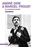 Pierre Masson - André Gide et Marcel Proust - A la recherche de l'amitié.