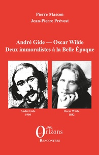 Pierre Masson et Jean-Pierre Prévost - André Gide - Oscar Wilde - Deux immoralistes à la Belle Epoque.